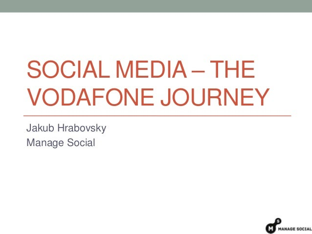 SOCIAL MEDIA – THEVODAFONE JOURNEYJakub HrabovskyManage Social