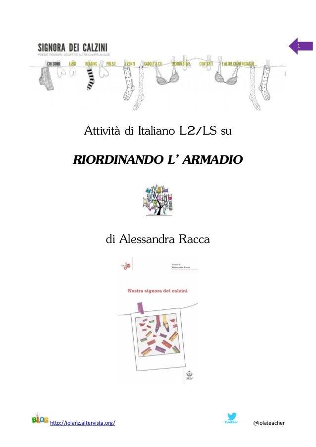 http://iolanz.altervista.org/ @iolateacher 1 Attività di Italiano L2/LS su RIORDINANDO L' ARMADIO di Alessandra Racca