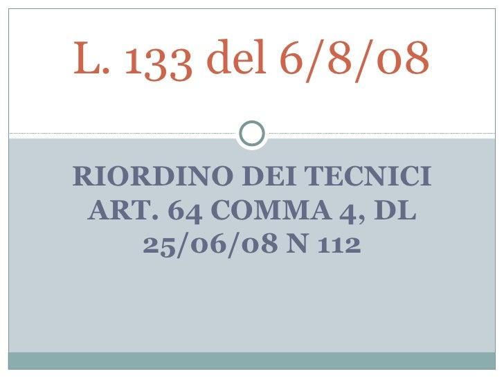 RIORDINO DEI TECNICI ART. 64 COMMA 4, DL 25/06/08 N 112 L. 133 del 6/8/08