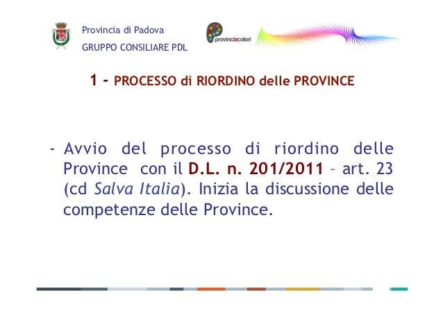 Provincia di Padova    GRUPPO CONSILIARE PDL     1 - PROCESSO di RIORDINO delle PROVINCE- Avvio del processo di riordino ...