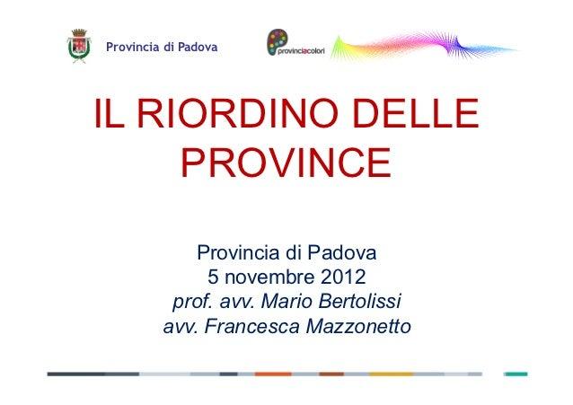 Provincia di PadovaIL RIORDINO DELLE     PROVINCE             Provincia di Padova              5 novembre 2012          pr...