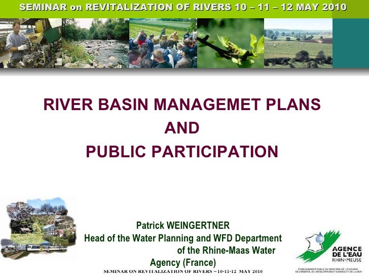 RIVER BASIN MANAGEMET PLANS  AND  PUBLIC PARTICIPATION  Patrick WEINGERTNER Head of the Water Planning and WFD Department ...