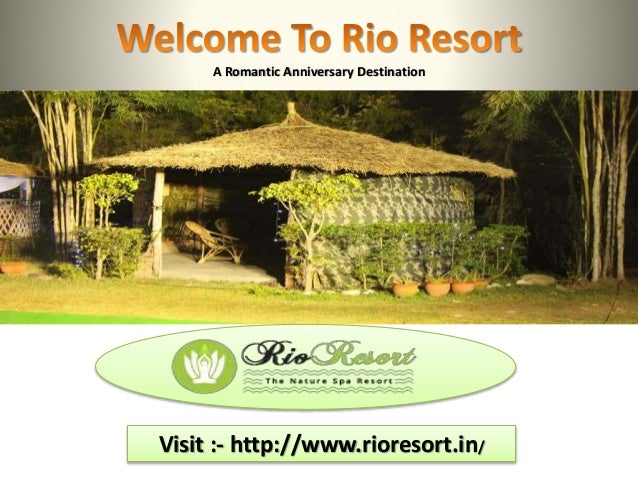 A Romantic Anniversary Destination Visit :- http://www.rioresort.in/