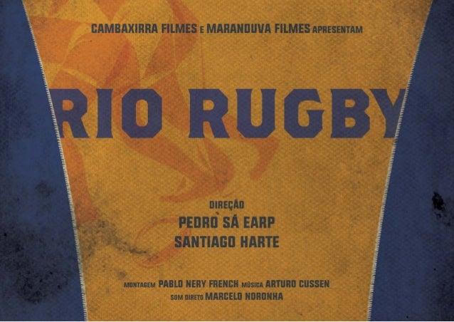 Porquê fazer um filme sobre Rugby? O Rugby é o esporte que mais cresce no Brasil ficando na fren- te até mesmo do MMA. Pou...
