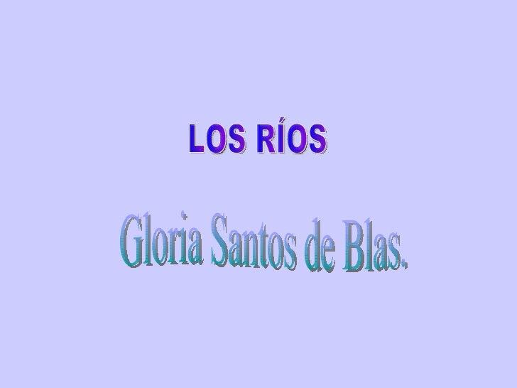 LOS RÍOS Gloria Santos de Blas.