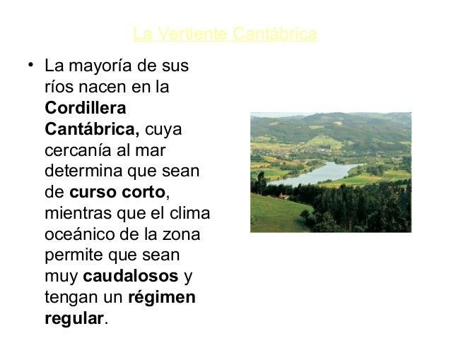 • La mayoría de sus ríos nacen en la Cordillera Cantábrica, cuya cercanía al mar determina que sean de curso corto, mientr...