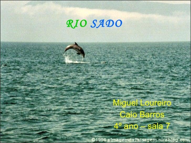 RIO  SADO Miguel Loureiro Caio Barros 4º ano – sala 7