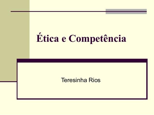 Ética e Competência  Teresinha Rios