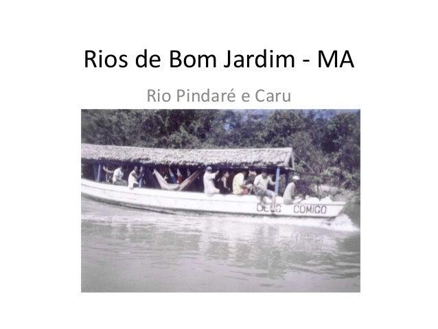 Rios de Bom Jardim - MA Rio Pindaré e Caru