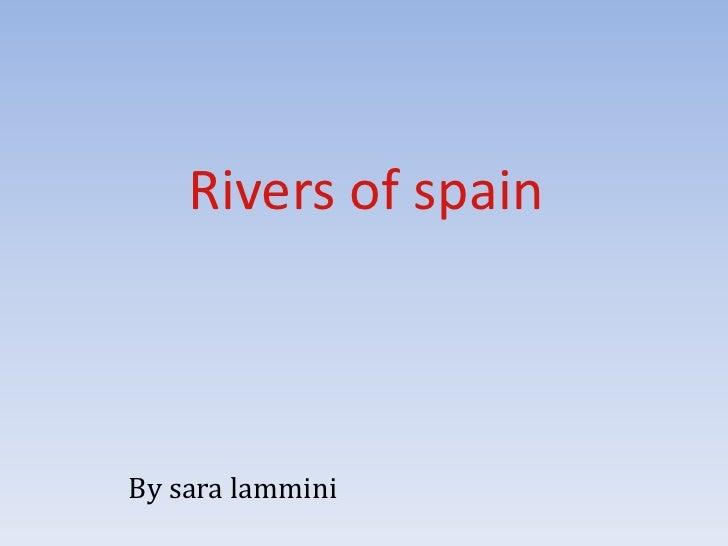 Rivers of spain<br />Bysaralammini<br />