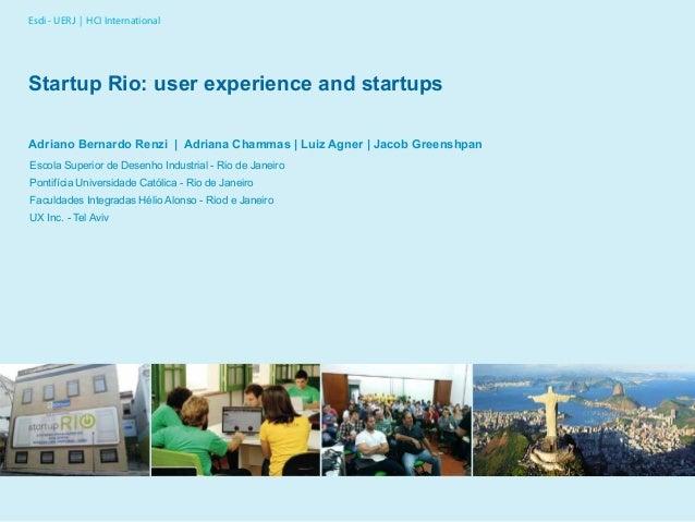 Esdi - UERJ | HCI International Startup Rio: user experience and startups Adriano Bernardo Renzi | Adriana Chammas | Luiz ...