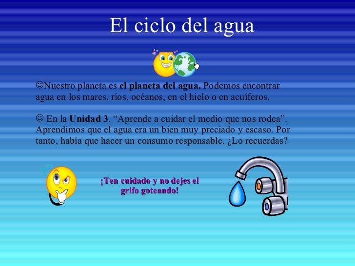 El ciclo del agua <ul><li>Nuestro planeta es  el planeta del agua.  Podemos encontrar agua en los mares, ríos, océanos, en...
