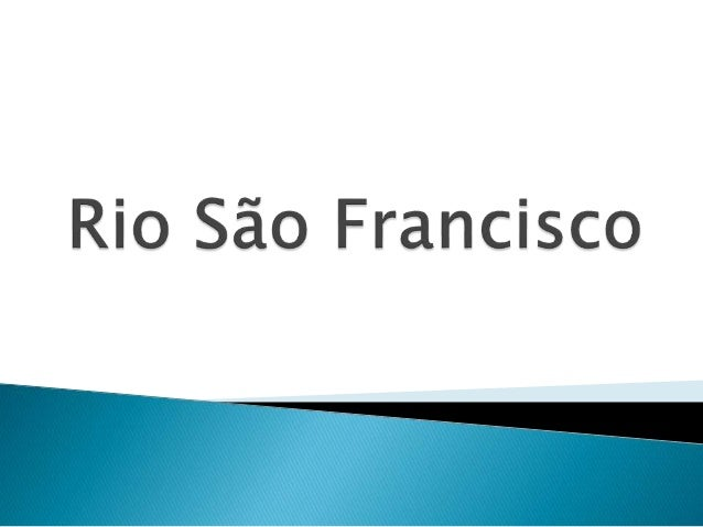  O rio São Francisco nasce na Serra da Canastra (a uma altitude de aproximadamente 1200 m), no município de São Roque das...