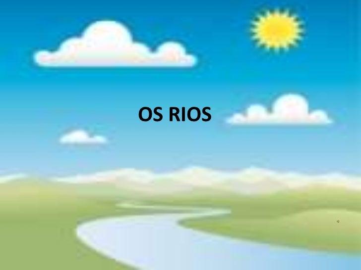 OS RIOS<br />