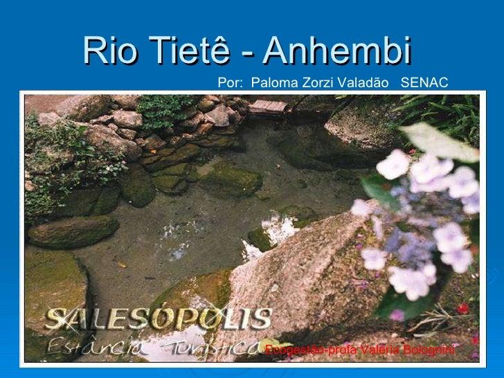 Rio Tietê - Anhembi  Por:  Paloma Zorzi Valadão  SENAC Ecogestão-profa Valéria Bolognini