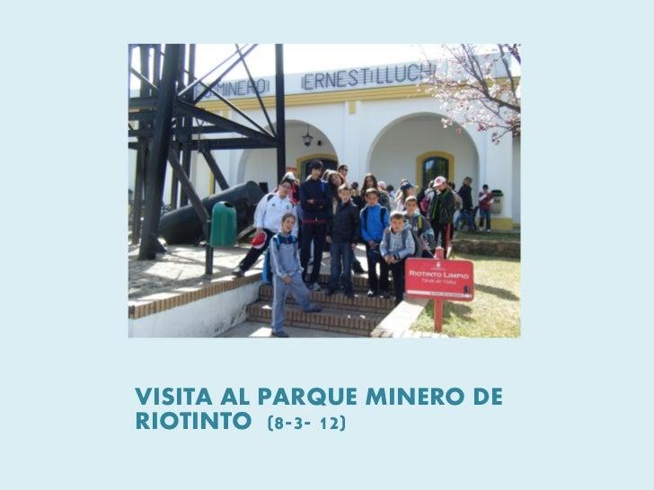 VISITA AL PARQUE MINERO DERIOTINTO (8-3- 12)