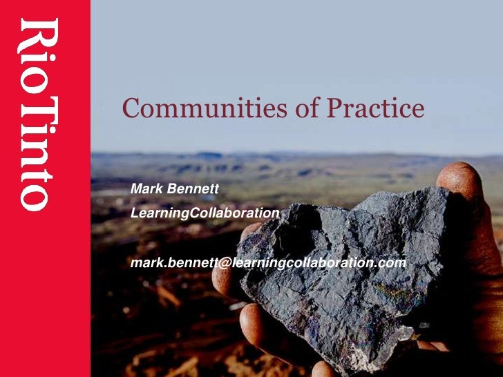 Communities of Practice<br />Mark Bennett<br />LearningCollaboration<br />mark.bennett@learningcollaboration.com<br />