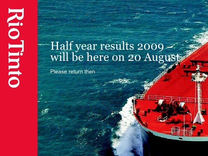 Half year results 2009 will be here on 20 August Please return then
