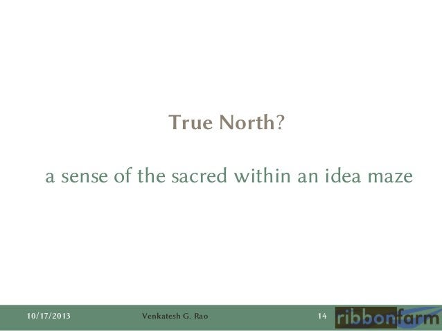 True North?  a sense of the sacred within an idea maze  10/17/2013  Venkatesh G. Rao  14