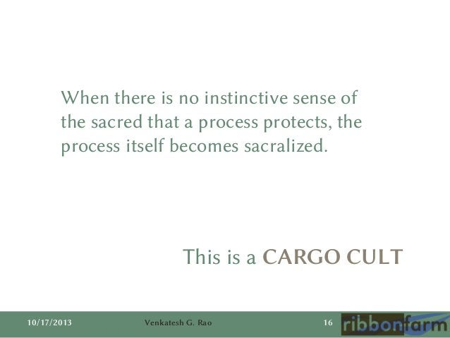 When there is no instinctive sense of the sacred that a process protects, the process itself becomes sacralized.  This is ...