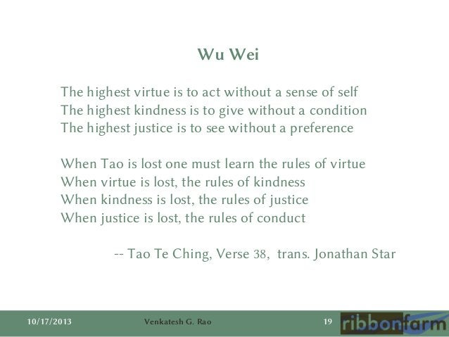 Wu Wei The highest virtue is to act without a sense of self The highest kindness is to give without a condition The highes...