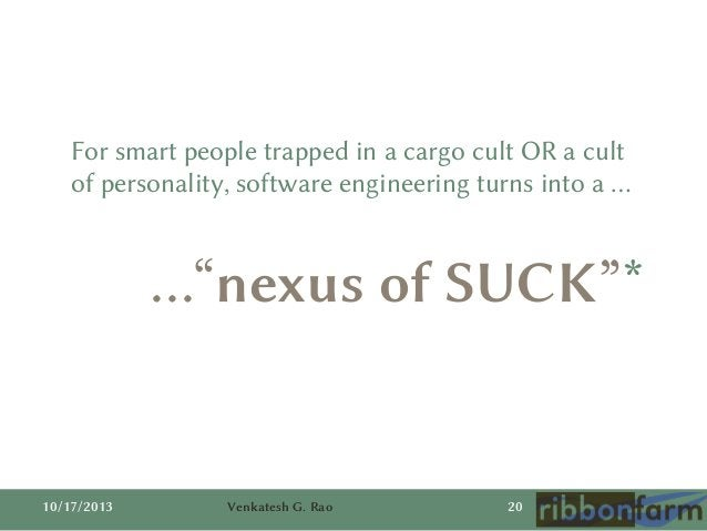"""For smart people trapped in a cargo cult OR a cult of personality, software engineering turns into a …  …""""nexus of SUCK""""* ..."""
