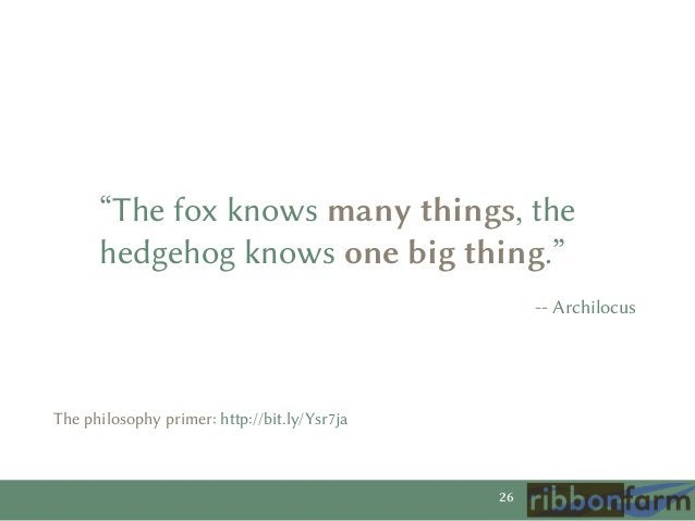"""""""The fox knows many things, the hedgehog knows one big thing."""" -- Archilocus  The philosophy primer: http://bit.ly/Ysr7ja ..."""