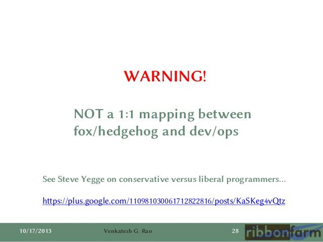 WARNING! NOT a 1:1 mapping between fox/hedgehog and dev/ops See Steve Yegge on conservative versus liberal programmers… ht...