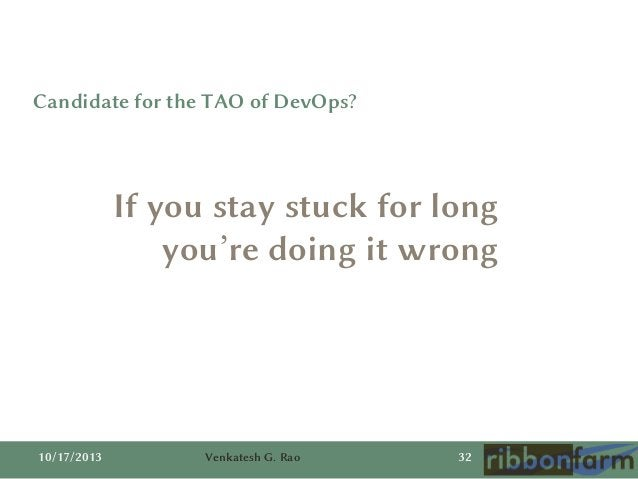 Candidate for the TAO of DevOps?  If you stay stuck for long you're doing it wrong  10/17/2013  Venkatesh G. Rao  32