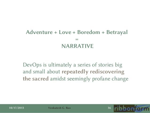 Adventure + Love + Boredom + Betrayal = NARRATIVE DevOps is ultimately a series of stories big and small about repeatedly ...