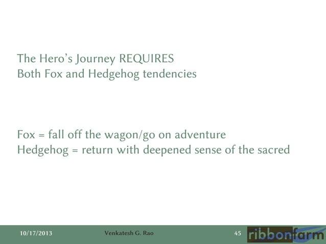 The Hero's Journey REQUIRES Both Fox and Hedgehog tendencies  Fox = fall off the wagon/go on adventure Hedgehog = return w...