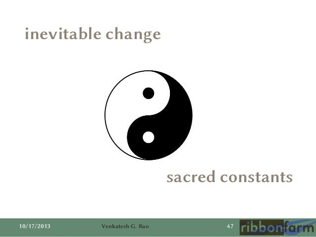 inevitable change  sacred constants 10/17/2013  Venkatesh G. Rao  47
