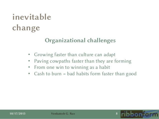 inevitable change Organizational challenges • • • •  10/17/2013  Growing faster than culture can adapt Paving cowpaths fas...