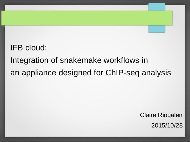 IFB cloud: Integration of snakemake workflows in an appliance designed for ChIP-seq analysis Claire Rioualen 2015/10/28