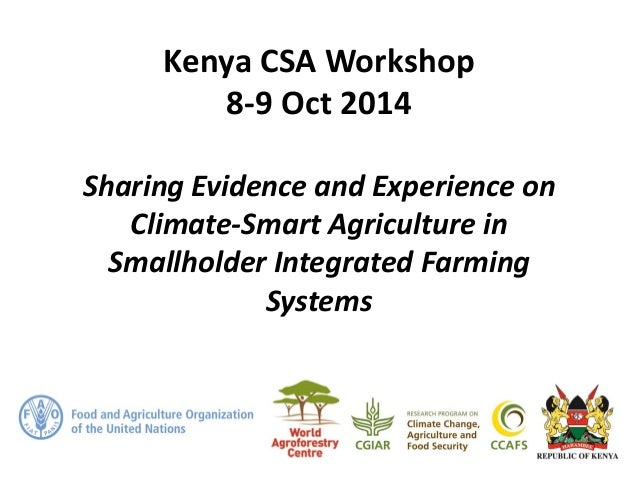Kenya CSA Workshop 8-9 Oct 2014 Sharing Evidence and Experience on Climate-Smart Agriculture in Smallholder Integrated Far...