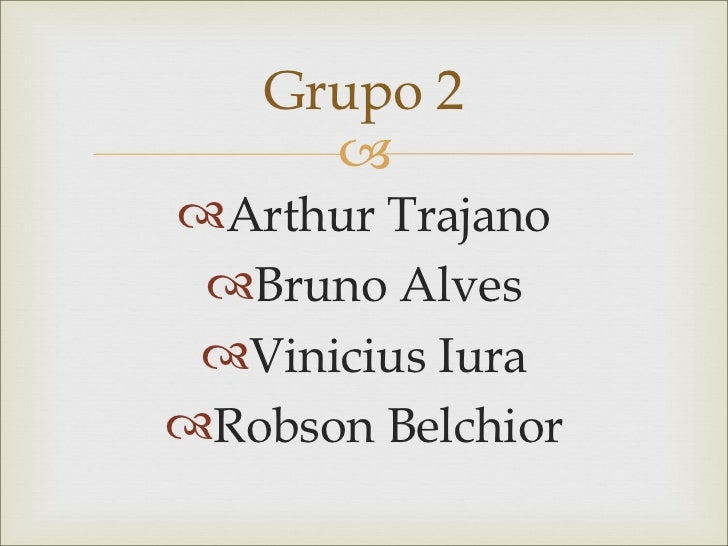 Grupo 2     Arthur Trajano Bruno Alves Vinicius IuraRobson Belchior