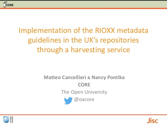 Implementation of the RIOXX metadata guidelines in the UK's repositories through a harvesting service Matteo Cancellieri &...