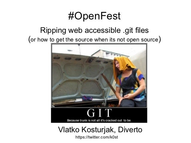 #OpenFest    Ripping web accessible .git files(or how to get the source when its not open source)           Vlatko Kosturj...