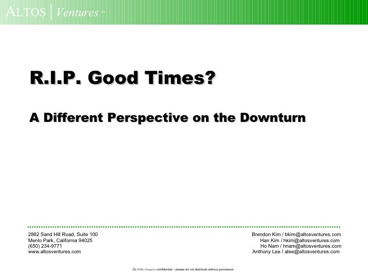 R.I.P. Good Times? A Different Perspective on the Downturn 2882 Sand Hill Road, Suite 100  Brendon Kim / bkim@altosventure...
