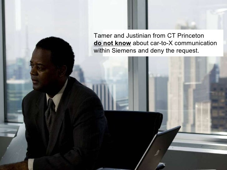 Tamer and Justinian from CT Princeton  do not know  about car-to-X communication within Siemens and deny the request.