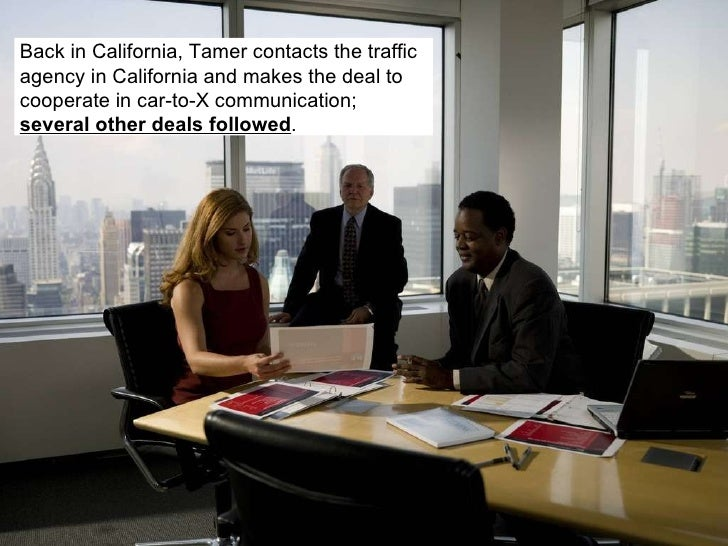Back in California, Tamer contacts the traffic agency in California and makes the deal to cooperate in car-to-X communicat...