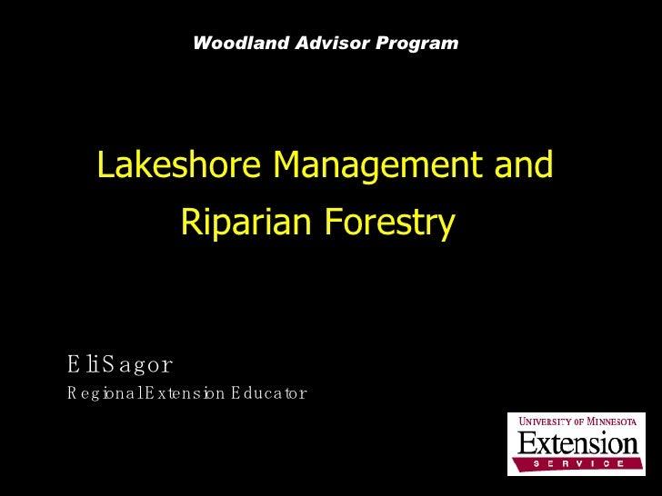 Lakeshore Management and Riparian Forestry   Eli Sagor Regional Extension Educator Woodland Advisor Program