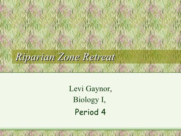 Riparian Zone Retreat Levi Gaynor ,   Biology I,  Period 4