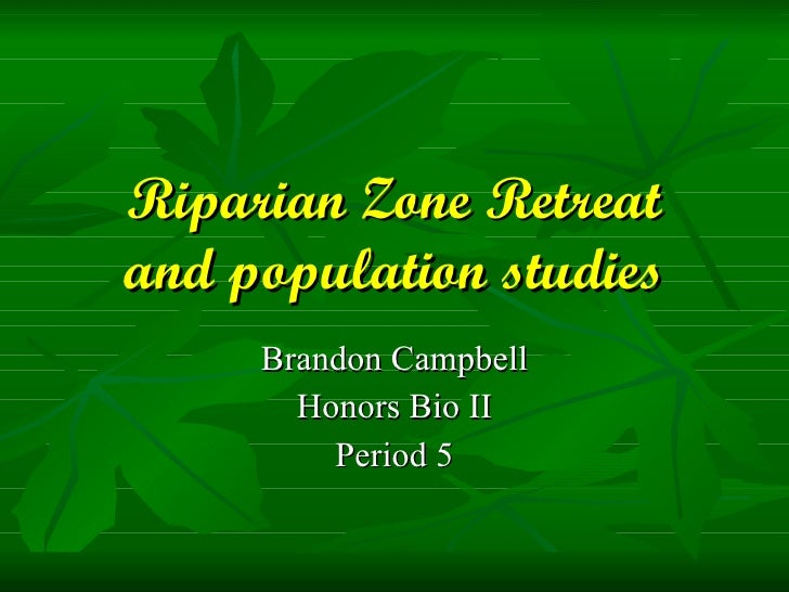 Riparian Zone Retreat and population studies Brandon Campbell Honors Bio II Period 5