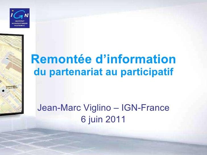 Remontée d'information du partenariat au participatif Jean-Marc Viglino – IGN-France 6 juin 2011