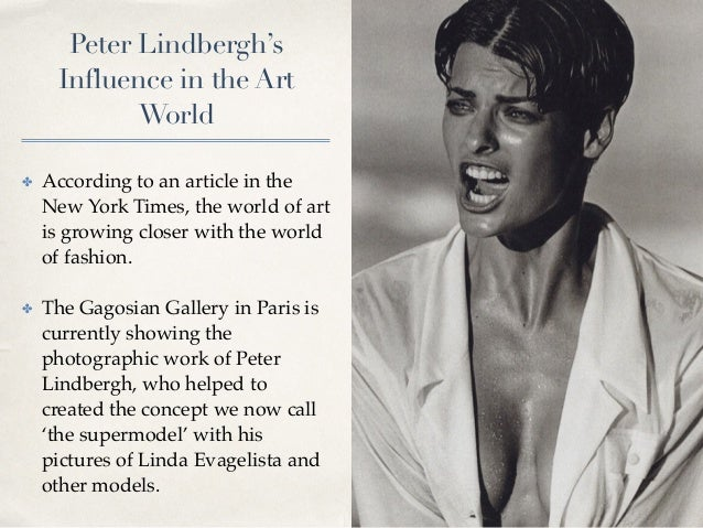 01 Peter Lindbergh's Influence in the Art World ✤ According to an article in the New York Times, the world of art is growi...