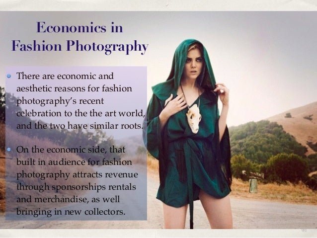 01 Economics in Fashion Photography There are economic and aesthetic reasons for fashion photography's recent celebration ...