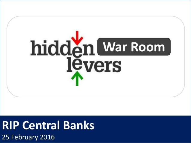 RIP Central Banks 25 February 2016 War Room
