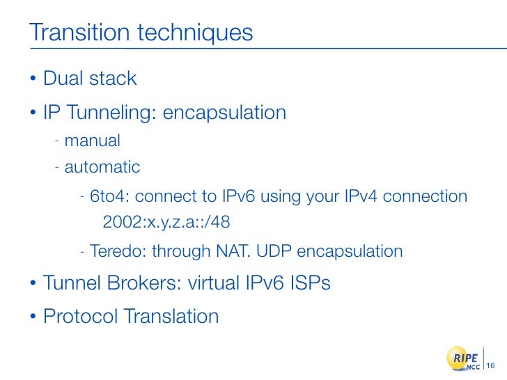 Transition techniques •   Dual stack •   IP Tunneling: encapsulation      - manual      - automatic           -   6to4: co...