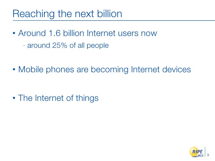 Reaching the next billion •   Around 1.6 billion Internet users now      -   around 25% of all people   •   Mobile phones ...